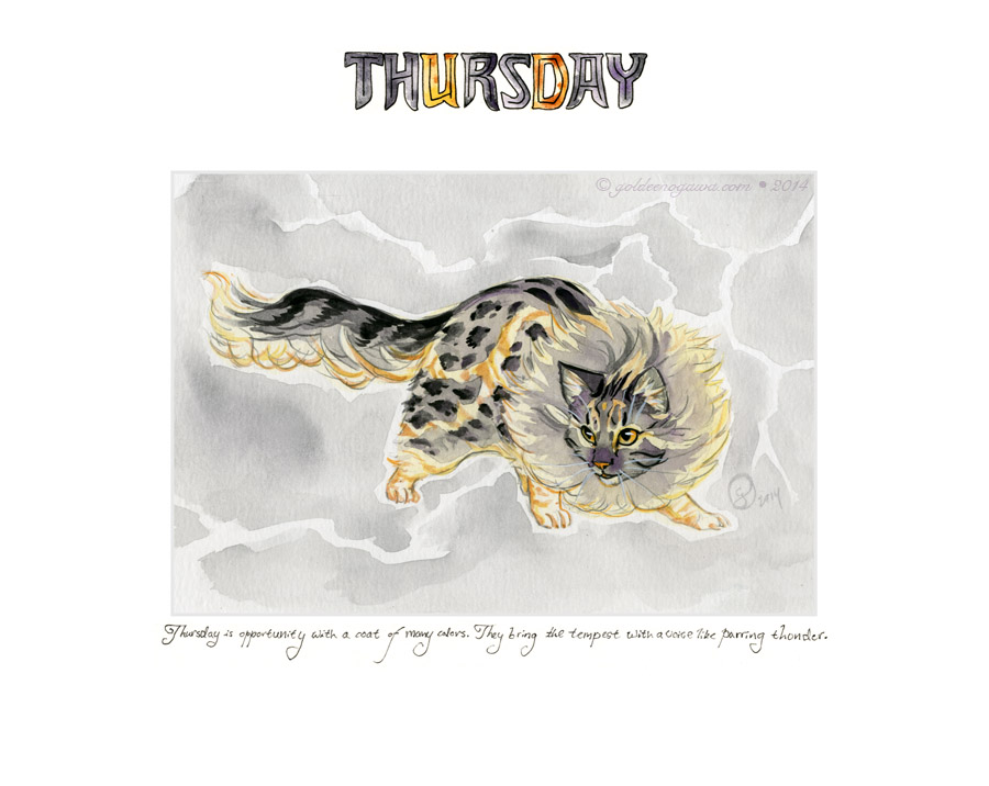 Thursday is opportunity with a coat of many colors. They bring the tempest with a voice like purring thunder.